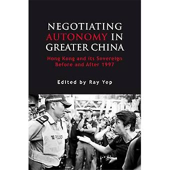 Negotiating Autonomy in Greater China - Hong Kong and Its Sovereign Be