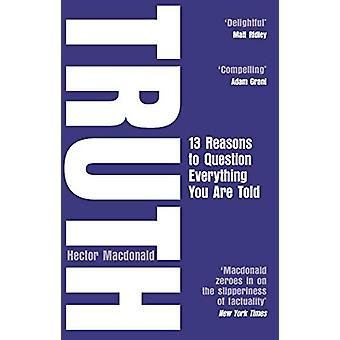 Truth - How the Many Sides to Every Story Shape Our Reality by Hector