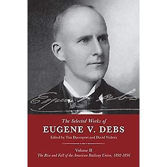 The Selected Works of Eugene V. Debs Volume II - The Rise and Fall of