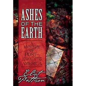 Ashes of the Earth  A Mystery of PostApocalyptic America by Eliot Pattison