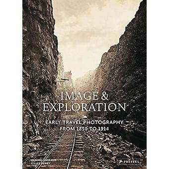 Image and Exploration - Early Travel Photography from 1850 to 1914 by