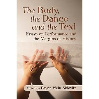 The Body the Dance and the Text by Edited by Brynn Wein Shiovitz