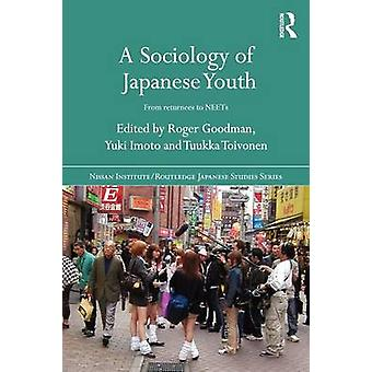 A Sociology of Japanese Youth - From Returnees to NEETs by Roger Goodm