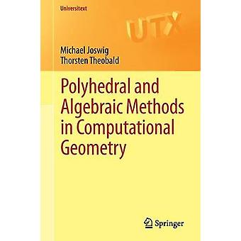 Polyhedral and Algebraic Methods in Computational Geometry by Michael