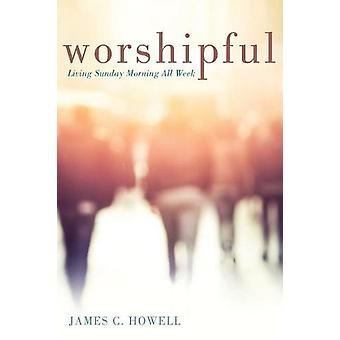 Worshipful by James C Howell - 9781625642479 Book