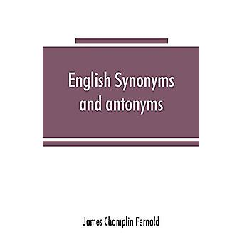 English synonyms and antonyms - With Notes on the Correct use of Prepo