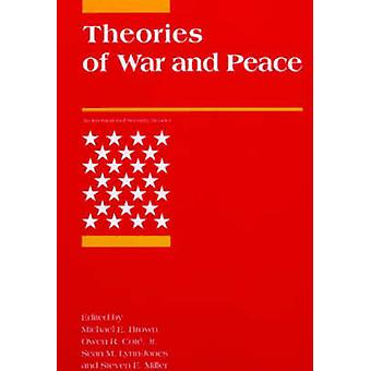 Theories of War and Peace by Edited by Michael E Brown & Edited by Owen R Cote Jr & Edited by Sean M Lynn Jones & Edited by Steven E Miller