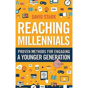 Reaching Millennials  Proven Methods for Engaging a Younger Generation by David Stark