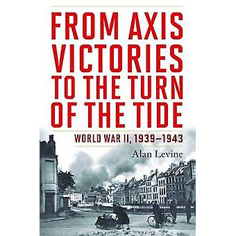 From Axis Victories to the Turn of the Tide by Alan Levine