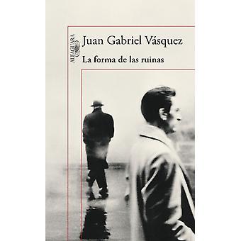 La forma de las ruinas by Vasquez & Juan Gabriel
