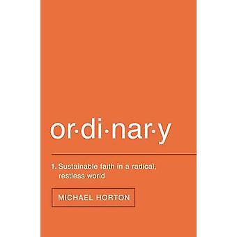 Ordinary - Sustainable Faith in a Radical - Restless World by Michael