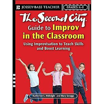The Second City Guide to Improvisation im Klassenzimmer: mit Improvisation zu Fähigkeiten und Boost (Jossey-Bass Lehrer) lernen Lehren