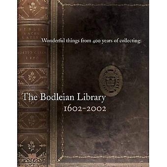 Des choses merveilleuses de 400 ans de collecte: la bibliothèque Bodleian 1602-2002