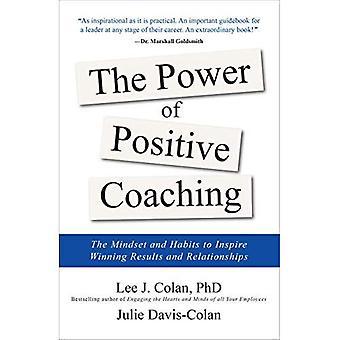 Kraften i positiv Coaching: de tänkesätt och vanor för att inspirera vinnande resultat och relationer