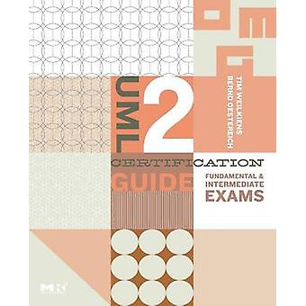 UML 2 Certification Guide Fundamental and Intermediate Exams by Weilkiens & Tim