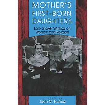 Mother S FirstBorn Daughters Early Shaker Writings on Women and Religion by Humez & Jean M.