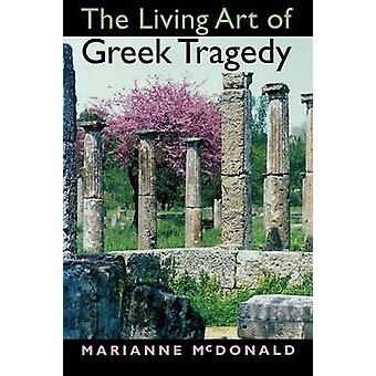 The Living Art of Greek Tragedy by McDonald & Marianne