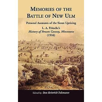 Herinneringen van de slag om nieuwe persoonlijke Accounts van Ulm van de Sioux opstand. L. A. Fritsches geschiedenis van bruin County (Minnesota) 1916 door Tolzmann & Don Heinrich