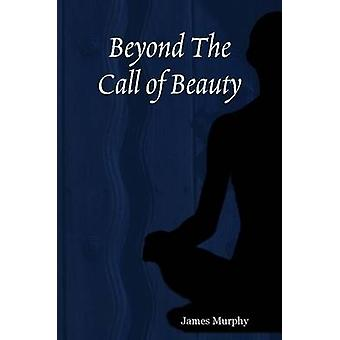 Beyond The Call of Beauty by Murphy & James