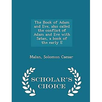 The Book of Adam and Eve also called the conflict of Adam and Eve with Satan a book of the early E  Scholars Choice Edition by Caesar & Malan & Solomon