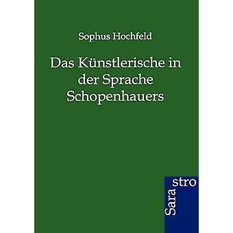 Das Knstlerische in der Sprache Schopenhauers by Hochfeld & Sophus