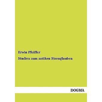 Studien zum antiken Sternglauben by Pfeiffer & Erwin