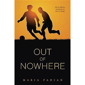 Out of Nowhere by Maria Padian - 9780375865626 Book