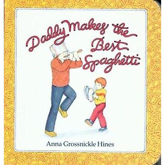Daddy Makes the Best Spaghetti by Anna Grossnickle Hines - 9780899197