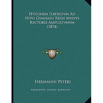 Hvgonem Ilbergivm Ad Novi Gymnasii Regii Mvnvs Rectoris Amplissvmvm (