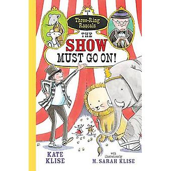 The Show Must Go On! by Kate Klise - M Sarah Klise - 9781616202446 Bo