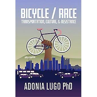 Bicycle / Race - Transportation - Culture - & Resistance by Bicycl