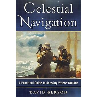 Celestial Navigation - A Practical Guide to Knowing Where You Are by C
