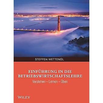Einfuhrung in die Betriebswirtschaftslehre by Steffen Wettengl - 9783