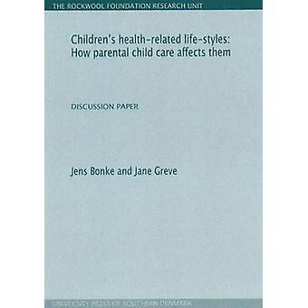 Children's Health-Related Life-Styles - How Parental Child Care Affect
