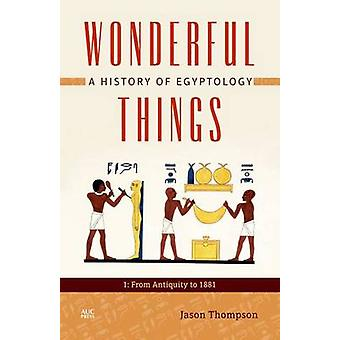 Wonderful Things - A History of Egyptology 1 - From Antiquity to 1881 b
