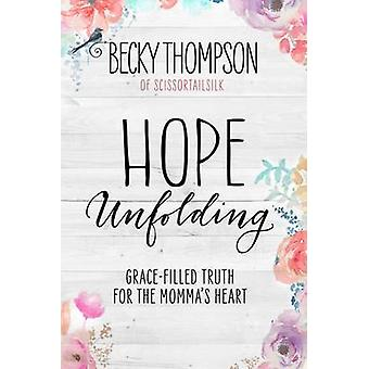 Hope Unfolding - Grace-Filled Truth for the Momma's Heart by Becky Tho
