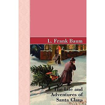 The Life and Adventures of Santa Clause by Baum & L. Frank