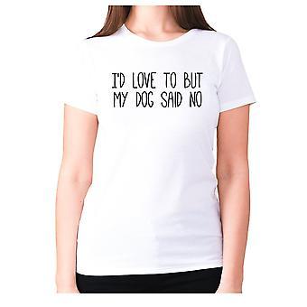 النساء مضحك تي شيرت شعار تي السخرية السيدات الساخرة - I & apos;d الحب ولكن كلبي قال لا