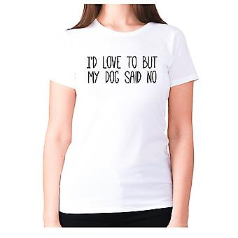 Womens funny t-shirt slogan tee sarcasm ladies sarcastic - I'd love to but my dog said no