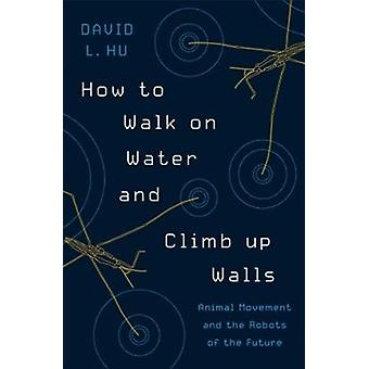 How to Walk on Water and Climb up Walls by Hu