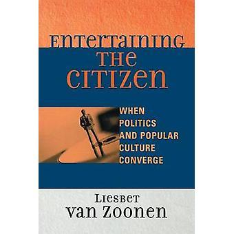 Entertaining the Citizen by Liesbet Van Zoonen