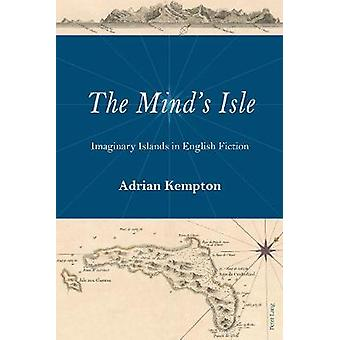 The Minds Isle  Imaginary Islands in English Fiction by Adrian Kempton