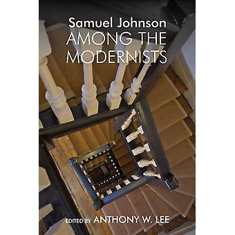 Samuel Johnson Among the Modernists by Anthony W. Lee