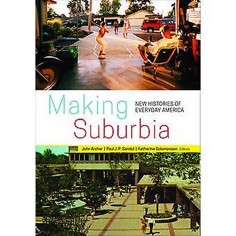 Herstellung von Suburbia - neue Geschichten des alltäglichen Amerika von John Archer - P
