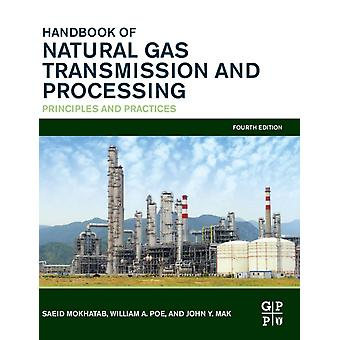 Handbook of Natural Gas Transmission and Processing Principles and Practices by Mokhatab & Saeid
