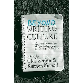 Beyond Writing Culture Current Intersections of Epistemologies and Representational Practices by Zenker & Olaf