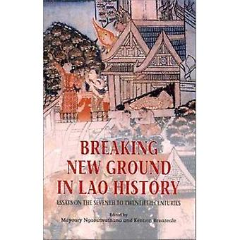 Breaking New Ground in Lao History - Essays on the Seventh to Twentiet