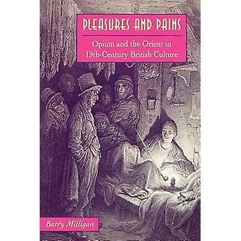 Pleasures and Pains Opium and the Orient in 19thCentury British Culture by Milligan & Barry