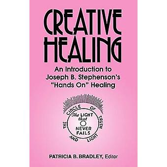 Creative Healing n Introduction to Joseph B. Stephensons Hands On Healing by Bradley & Patricia Blaine