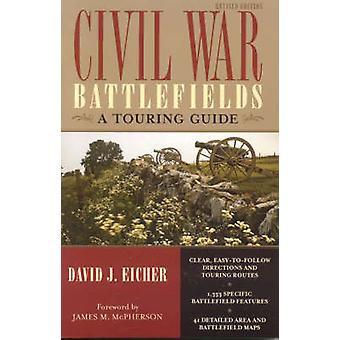 Civil War Battlefields Revised Edition A Touring Guide by Eicher & David J.